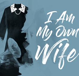'I Am My Own Wife'